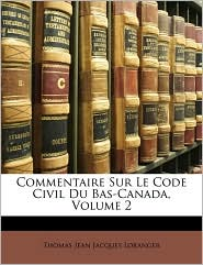 Commentaire Sur Le Code Civil Du Bas-Canada, Volume 2 - Thomas Jean Jacques Loranger