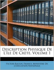 Description Physique De L' le De Cr te, Volume 1 - Created by France. Minist re De L' ducation Natio, Victor Raulin
