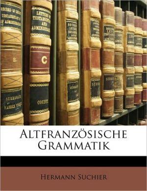 Altfranz sische Grammatik - Hermann Suchier