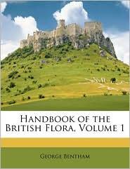 Handbook of the British Flora, Volume 1 - George Bentham