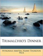 Trimalchio's Dinner - Petronius Arbiter, Harry Thurston Peck