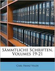 S mmtliche Schriften, Volumes 19-21 - Carl Franz Velde