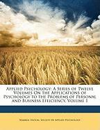 Applied Psychology: A Series of Twelve Volumes on the Applications of Psychology to the Problems of Personal and Business Efficiency, Volu