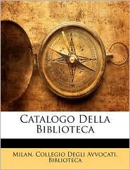 Catalogo Della Biblioteca - Created by Milan. Collegio Milan. Collegio Degli Avvocati. Bibliote