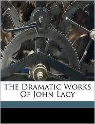 The Dramatic Works Of John Lacy - Lacy John