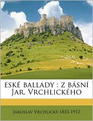 esk ballady: z b sn Jar. Vrchlick ho - Jaroslav Vrchlick