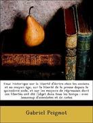Peignot, Gabriel: Essai historique sur la liberté d´écrire chez les anciens et au moyen âge, sur la liberté de la presse depuis le quinzième sicle, et sur les moyens de répression dont ces libertès ont été l´objet dans tous les temps ; avec beaucoup