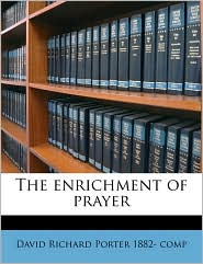 The enrichment of prayer - David Richard Porter