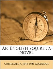 An English Squire: A Novel Volume 1 - Christabel Rose Coleridge
