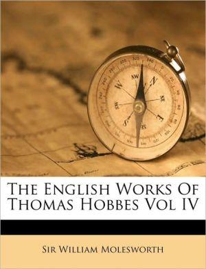 The English Works Of Thomas Hobbes Vol IV - William Molesworth