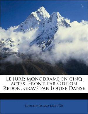 Le jur; monodrame en cinq actes. Front. par Odilon Redon, grav par Louise Danse