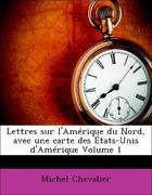 Chevalier, Michel: Lettres sur l´Amérique du Nord, avec une carte des États-Unis d´Amérique Volume 1