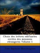 Montmignon, Jean Baptiste: Choix des lettres edifiantes ecrites des missions etrangeres Volume 1