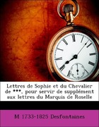 Desfontaines, M 1733-1825: Lettres de Sophie et du Chevalier de , pour servir de supplément aux lettres du Marquis de Roselle