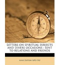 Letters on Spiritual Subjects and Divers Occasions - Anne Dutton