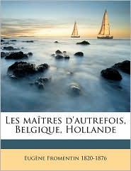 Les ma tres d'autrefois, Belgique, Hollande - Eug ne Fromentin