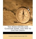 The Manchester and Glasgow Road; This Way to Gretna Green Volume 2 - Charles George Harper