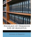Nicolaus of Damascus Life of Augustus; - Of Damascus Nicolaus
