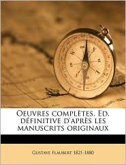 Oeuvres compl tes. Ed. d finitive d'apr s les manuscrits originaux Volume 5 - Gustave Flaubert