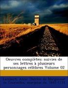 Lambert, Anne Thérèse de Marguenat de Courcelles, marquise de, 1647-1733: Oeuvres complètes; suivies de ses lettres à plusieurs personnages célèbres Volume 02