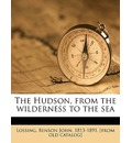 The Hudson, from the Wilderness to the Sea - Professor Benson John Lossing