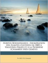 Hortus Boissierianus: num ration des plantes cultiv es en 1885 Valleyres (Vaud) et la Pierri re (Chamb sy pr s Gen ve) - Th 1855-1912 Durand