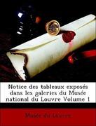 Musée du Louvre: Notice des tableaux exposés dans les galeries du Musée national du Louvre Volume 1