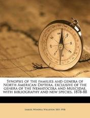 Synopsis of the Families and Genera of North American Diptera, Exclusive of the Genera of the Nematocera and Muscidae, with Bibliography and New Species, 1878-88 - Samuel Wendell Williston
