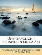 Putlitz, , Gustav Heinrich Gans, Edler Herr zu, 1821-1890: Unerträglich : Lustspiel in einem Akt