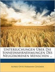 Untersuchungen Uber Die Sinneswahrnehmungen Des Neugeborenen Menschen. - Alfred Otto Hermann Genzmer