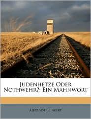 Judenhetze Oder Nothwehr?: Ein Mahnwort - Alexander Pinkert