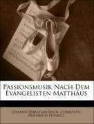 Bach, Johann Sebastian;Henrici, Christian Friedrich: Passionsmusikm, nach dem Evangelisten Matthäus.