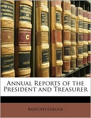 Annual Reports of the President and Treasurer - Created by Radcliffe College