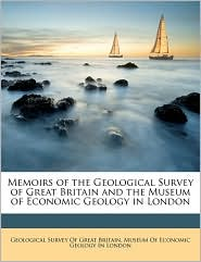 Memoirs of the Geological Survey of Great Britain and the Museum of Economic Geology in London - Created by Geological Survey Of Great Britain, Created by Museum Of Economic Geology In London