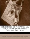 The Pirates of Penzance, Or, the Slave of Duty - William Schwenck Gilbert
