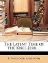The Latent Time of the Knee-Jerk ... - Edward Carey Applegarth