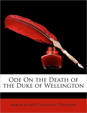 Ode on the Death of the Duke of Wellington - Alfred Lord Tennyson