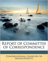 Report of Committee of Correspondence - Congregational Churches I Massachusetts