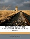 Introduction of the Power Loom, and Orgin of Lowell. - Nathan Appleton
