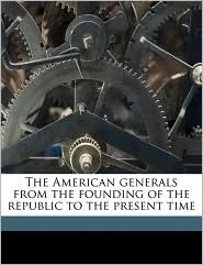 The American generals from the founding of the republic to the present time - John Frost