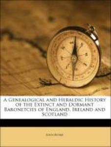 A Genealogical and Heraldic History of the Extinct and Dormant Baronetcies of England, Ireland and Scotland als Taschenbuch von John Burke, Bernar... - Nabu Press