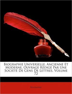 Biographie Universelle, Ancienne Et Moderne, Ouvrage R dig Par Une Soci t De Gens De Lettres, Volume 72 - Biographie