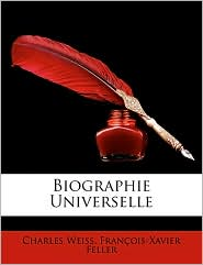 Biographie Universelle - Charles Weiss, Fran ois-Xavier Feller