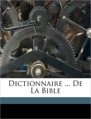 Dictionnaire. De La Bible - Augustin Calmet