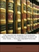 Anonymous: The American Annual Cyclopedia and Register of Important Events of the Year ..., Volume 4; volume 1864