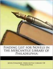 Finding List for Novels in the Mercantile Library of Philadelphia - John Edmands, Created by Libr Mercantile Library of Philadelphia