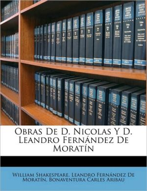Obras De D. Nicolas Y D. Leandro Fern ndez De Morat n - William Shakespeare, Bonaventura Carles Aribau, Leandro Fern ndez De Morat n