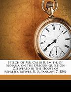 Speech of Mr. Caleb B. Smith, of Indiana, on the Oregon Question. Delivered in the House of Representatives, U. S., January 7, 1846
