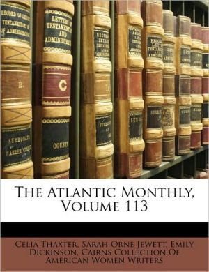 The Atlantic Monthly, Volume 113 - Celia Thaxter, Emily Dickinson, Sarah Orne Jewett