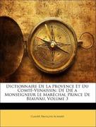 Achard, Claude François: Dictionnaire De La Provence Et Du Comté-Venaissin: Dé Dié a Monseigneur Le Maréchal Prince De Beauvau, Volume 3